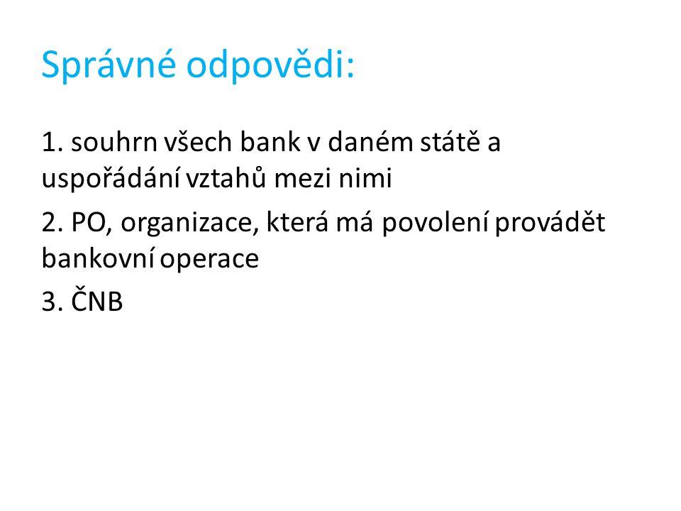 Správné odpovědi: 1. souhrn všech bank v daném státě a uspořádání vztahů mezi nimi 2.