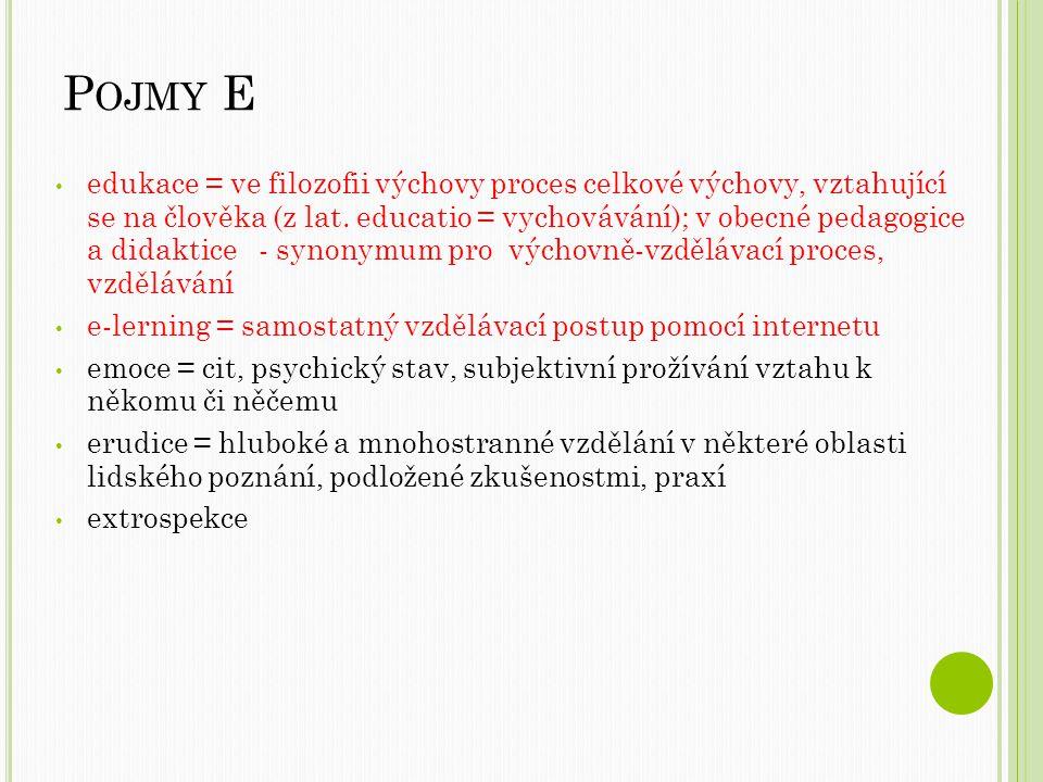 P OJMY E edukace = ve filozofii výchovy proces celkové výchovy, vztahující se na člověka (z lat.
