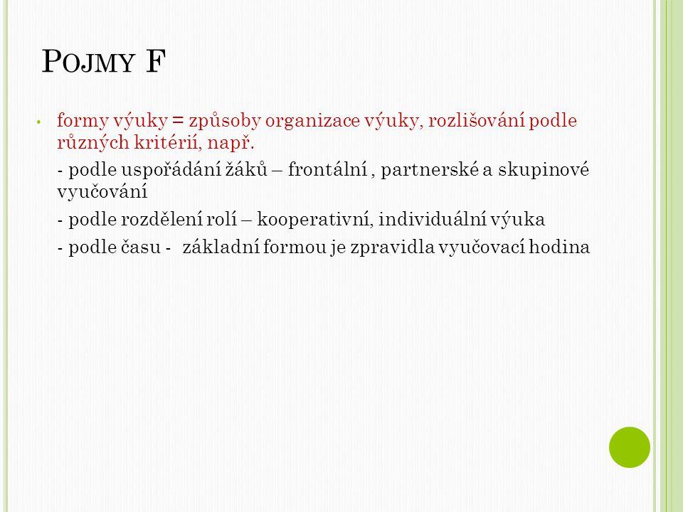 P OJMY F formy výuky = způsoby organizace výuky, rozlišování podle různých kritérií, např.