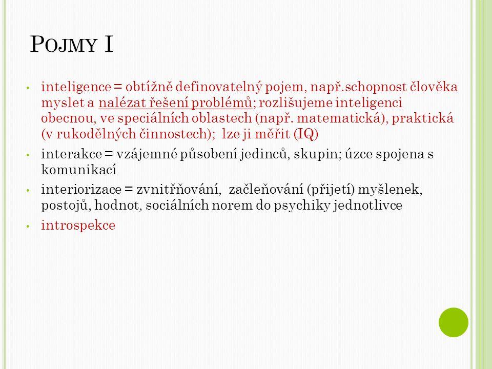 P OJMY I inteligence = obtížně definovatelný pojem, např.schopnost člověka myslet a nalézat řešení problémů; rozlišujeme inteligenci obecnou, ve speciálních oblastech (např.