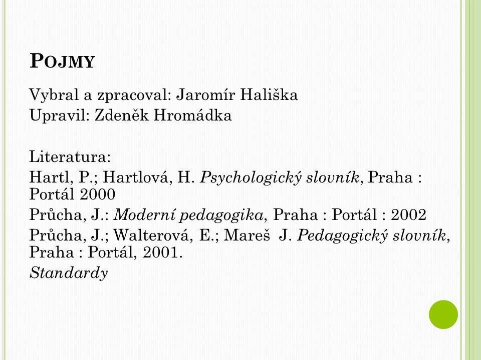 P OJMY Vybral a zpracoval: Jaromír Hališka Upravil: Zdeněk Hromádka Literatura: Hartl, P.; Hartlová, H.