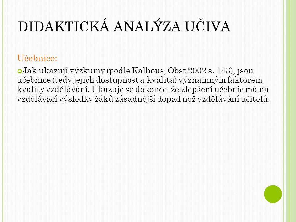 DIDAKTICKÁ ANALÝZA UČIVA Učebnice: Jak ukazují výzkumy (podle Kalhous, Obst 2002 s.