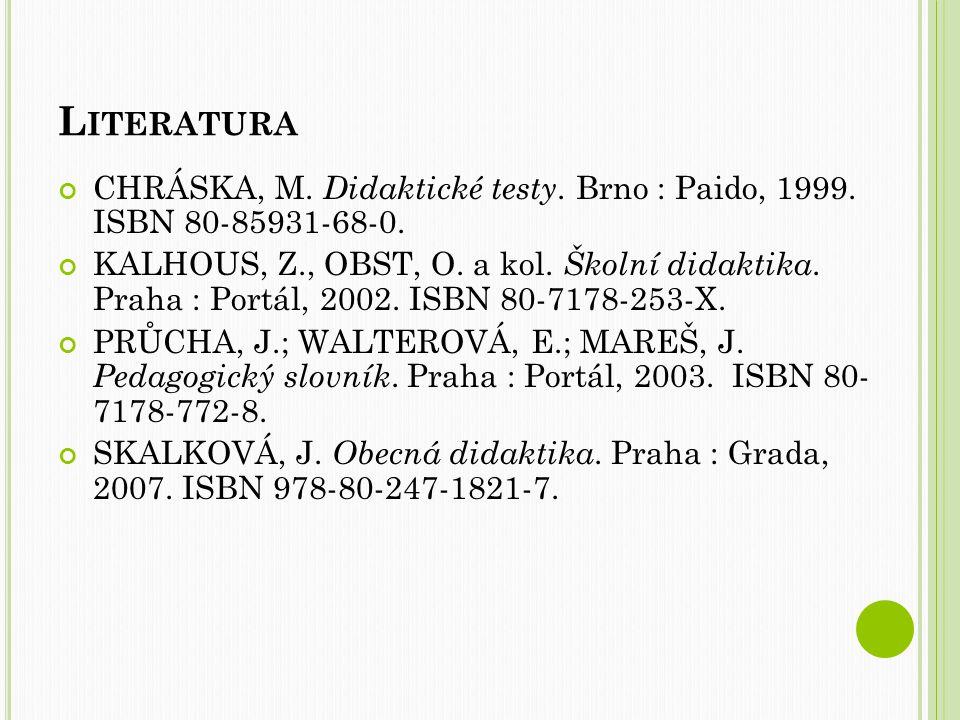 L ITERATURA CHRÁSKA, M.Didaktické testy. Brno : Paido, 1999.