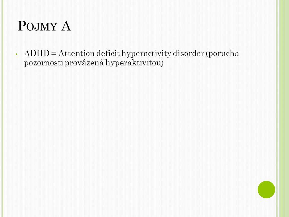 P OJMY A ADHD = Attention deficit hyperactivity disorder (porucha pozornosti provázená hyperaktivitou)