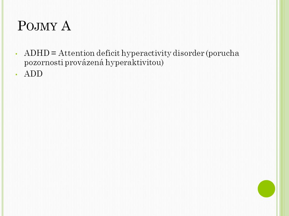 P OJMY A ADHD = Attention deficit hyperactivity disorder (porucha pozornosti provázená hyperaktivitou) ADD