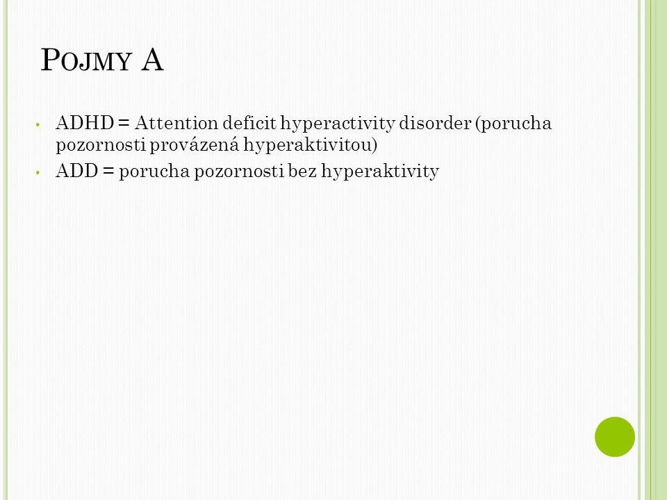 P OJMY A ADHD = Attention deficit hyperactivity disorder (porucha pozornosti provázená hyperaktivitou) ADD = porucha pozornosti bez hyperaktivity