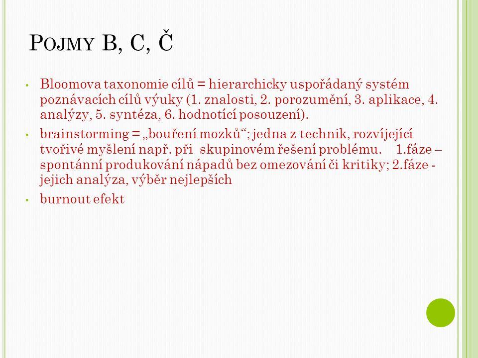 P OJMY B, C, Č Bloomova taxonomie cílů = hierarchicky uspořádaný systém poznávacích cílů výuky (1.