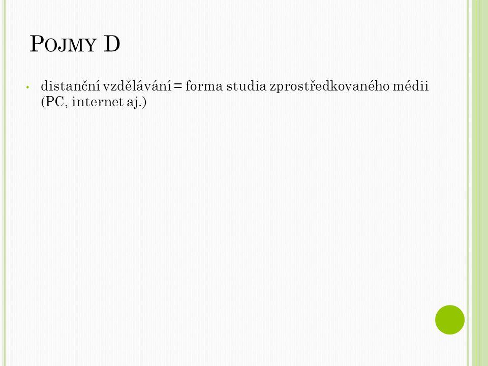 P OJMY D distanční vzdělávání = forma studia zprostředkovaného médii (PC, internet aj.)