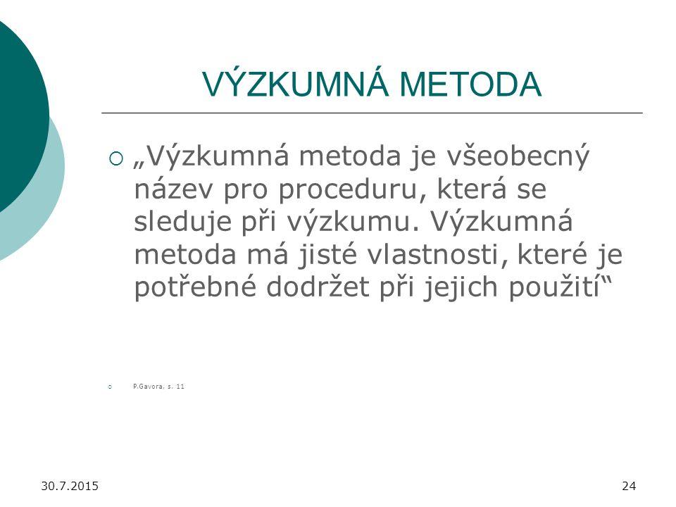 """30.7.201524 VÝZKUMNÁ METODA  """"Výzkumná metoda je všeobecný název pro proceduru, která se sleduje při výzkumu. Výzkumná metoda má jisté vlastnosti, kt"""