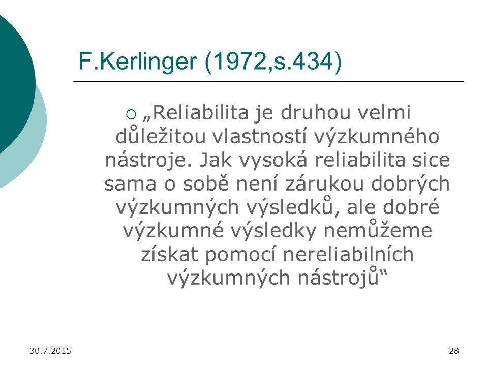 """30.7.201528 F.Kerlinger (1972,s.434)  """"Reliabilita je druhou velmi důležitou vlastností výzkumného nástroje. Jak vysoká reliabilita sice sama o sobě"""