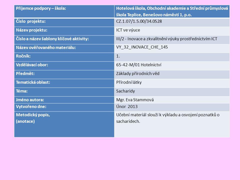 Sacharóza nejpoužívanější sacharid = cukr výskyt: cukrová řepa, cukrová třtina, ve všech plodech C 12 H 22 O 11 vznik: molekula zahříváním taje = karamel (E 150), hnědé potravinářské barvivo (ocet, rum, Coca Cola) Obr.20 Obr.21 Obr.22 Obr.23 Obr.24