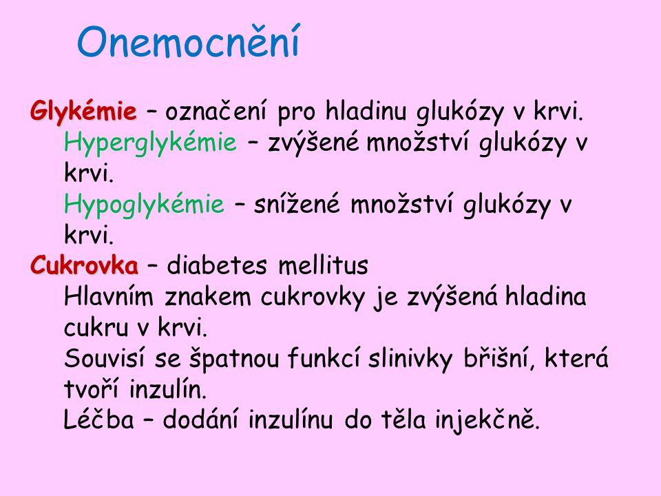 Onemocnění Glykémie Glykémie – označení pro hladinu glukózy v krvi.