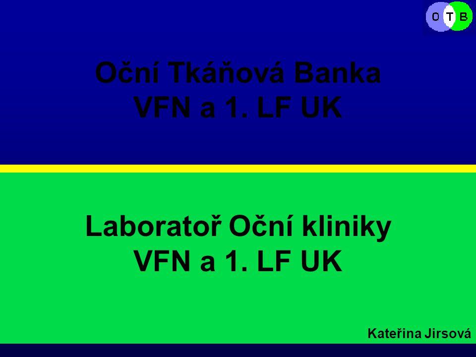 Laboratoř Oční kliniky VFN a 1. LF UK Kateřina Jirsová Oční Tkáňová Banka VFN a 1. LF UK