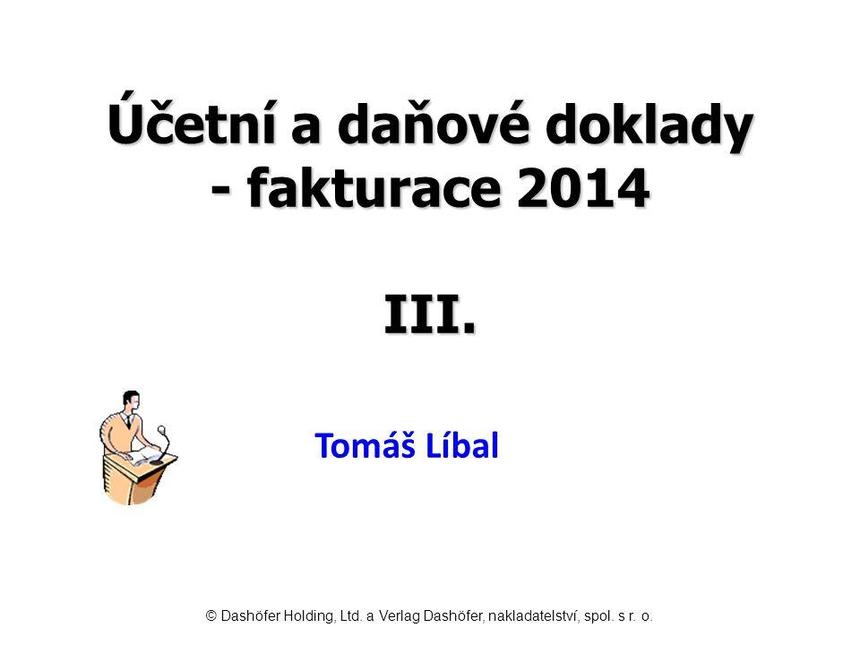 Účetní a daňové doklady - fakturace 2014 III. Tomáš Líbal © Dashöfer Holding, Ltd. a Verlag Dashöfer, nakladatelství, spol. s r. o.
