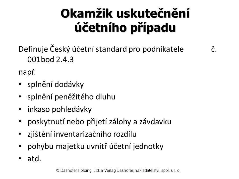 Okamžik uskutečnění účetního případu Definuje Český účetní standard pro podnikatele č. 001bod 2.4.3 např. splnění dodávky splnění peněžitého dluhu ink