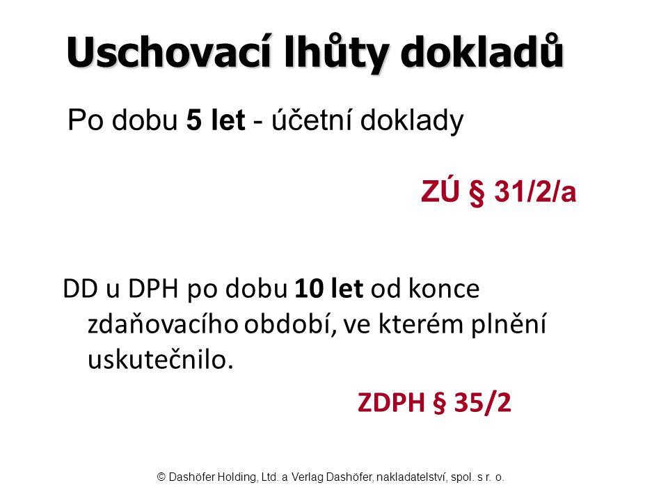 Uschovací lhůty dokladů DD u DPH po dobu 10 let od konce zdaňovacího období, ve kterém plnění uskutečnilo. ZDPH § 35/2 Po dobu 5 let - účetní doklady