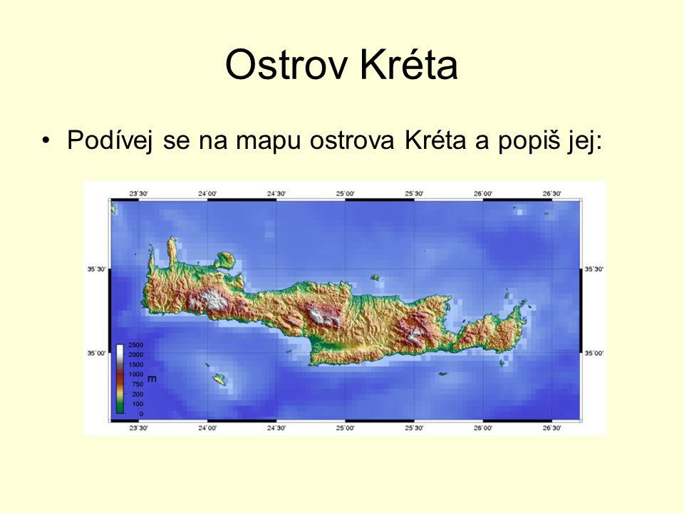 Ostrov Kréta Podívej se na mapu ostrova Kréta a popiš jej: