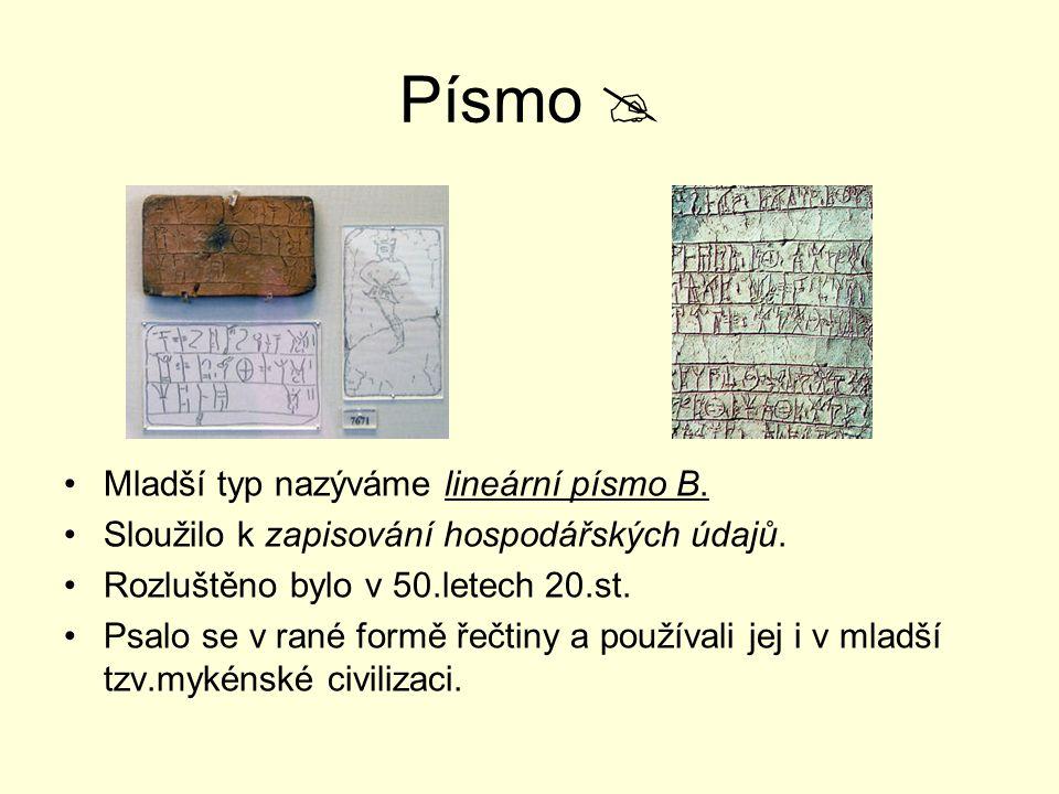 Písmo  Mladší typ nazýváme lineární písmo B. Sloužilo k zapisování hospodářských údajů. Rozluštěno bylo v 50.letech 20.st. Psalo se v rané formě řečt
