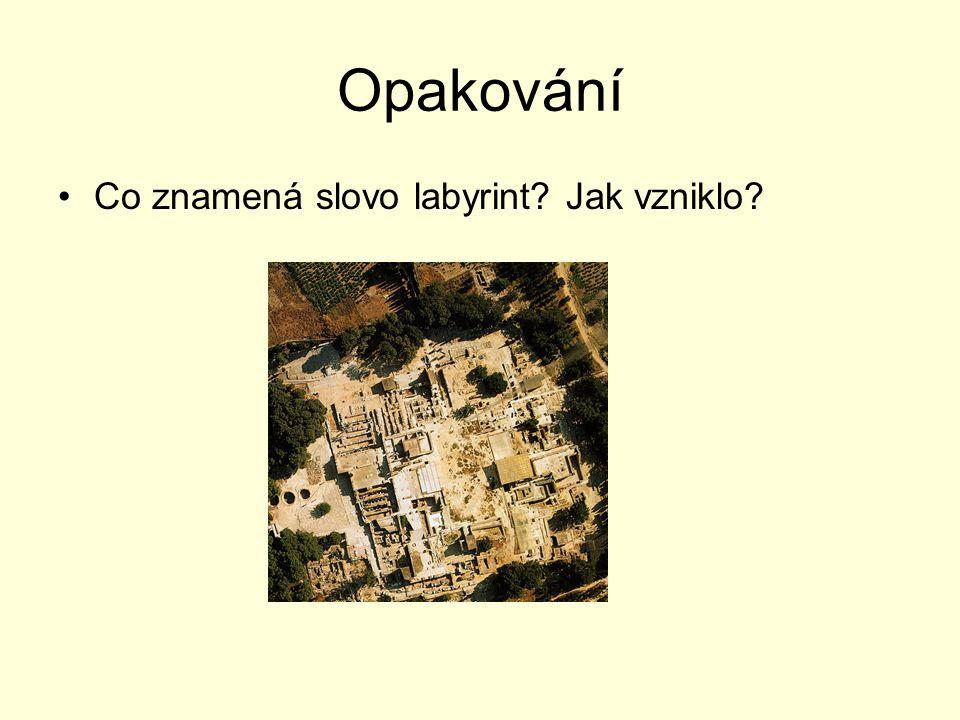 Opakování Co znamená slovo labyrint? Jak vzniklo?