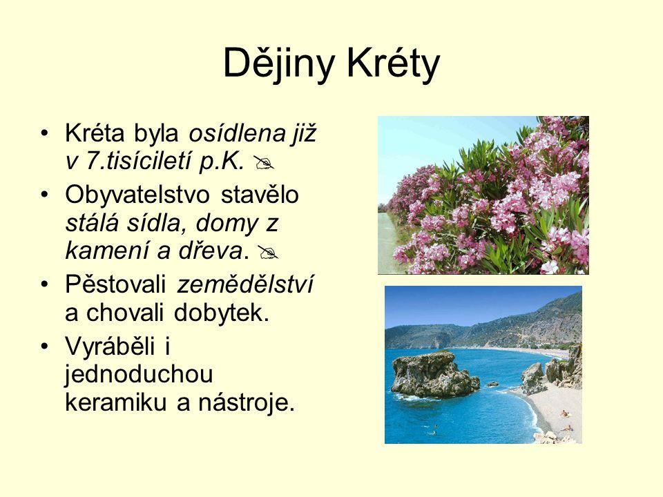 Dějiny Kréty Kréta byla osídlena již v 7.tisíciletí p.K.  Obyvatelstvo stavělo stálá sídla, domy z kamení a dřeva.  Pěstovali zemědělství a chovali