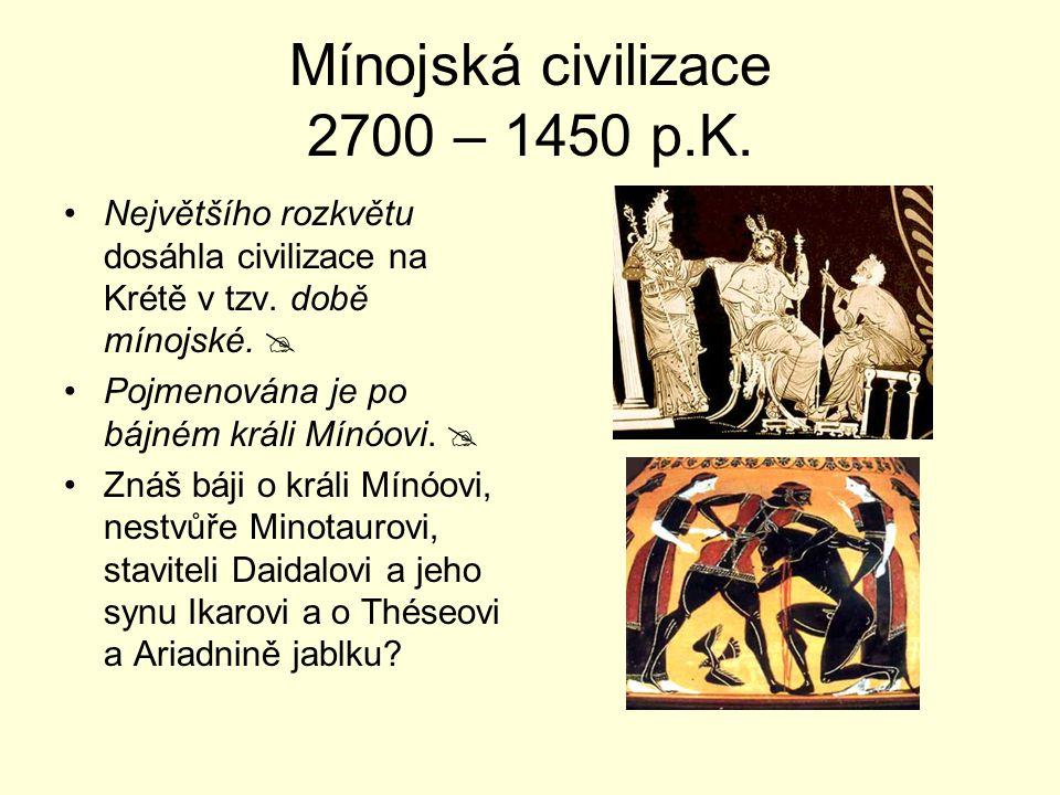 Mínojská civilizace 2700 – 1450 p.K. Největšího rozkvětu dosáhla civilizace na Krétě v tzv. době mínojské.  Pojmenována je po bájném králi Mínóovi. 