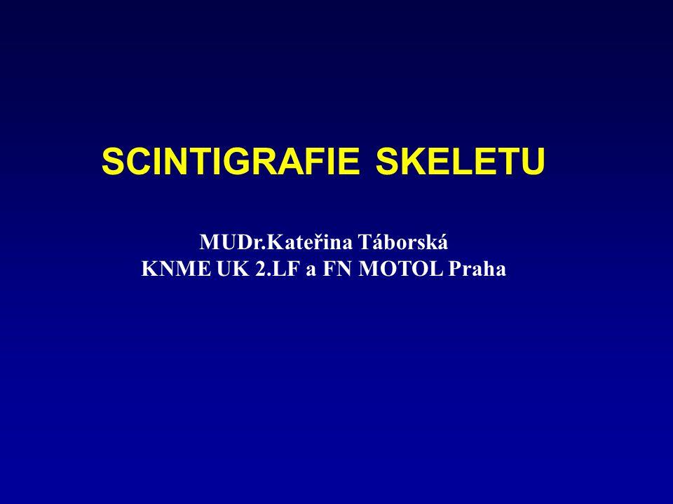 SCINTIGRAFIE SKELETU MUDr.Kateřina Táborská KNME UK 2.LF a FN MOTOL Praha