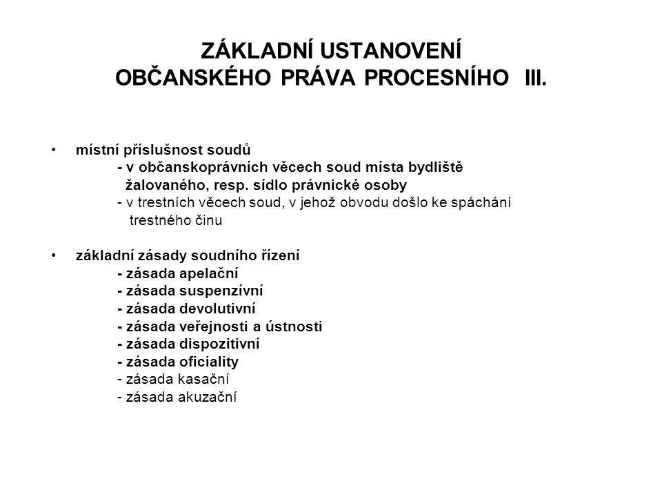 ZÁKLADNÍ USTANOVENÍ OBČANSKÉHO PRÁVA PROCESNÍHO III. místní příslušnost soudů - v občanskoprávních věcech soud místa bydliště žalovaného, resp. sídlo