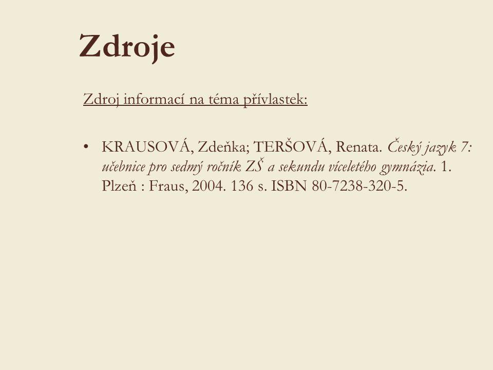 Zdroje Zdroj informací na téma přívlastek: KRAUSOVÁ, Zdeňka; TERŠOVÁ, Renata.