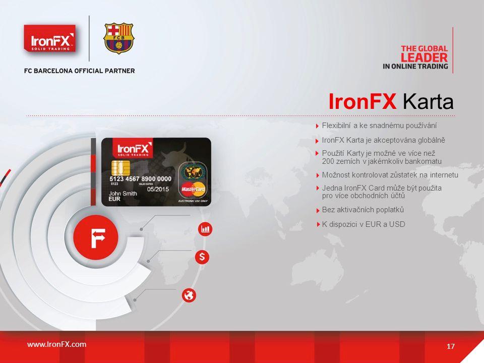 IronFX Karta 17 Flexibilní a ke snadnému používání IronFX Karta je akceptována globálně Použití Karty je možné ve více než 200 zemích v jakémkoliv ban