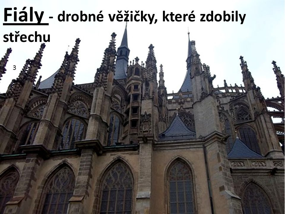 3 Fiály - drobné věžičky, které zdobily střechu