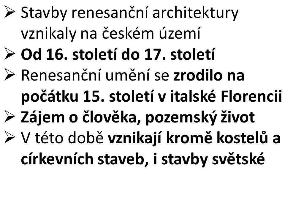  Stavby renesanční architektury vznikaly na českém území  Od 16. století do 17. století  Renesanční umění se zrodilo na počátku 15. století v itals