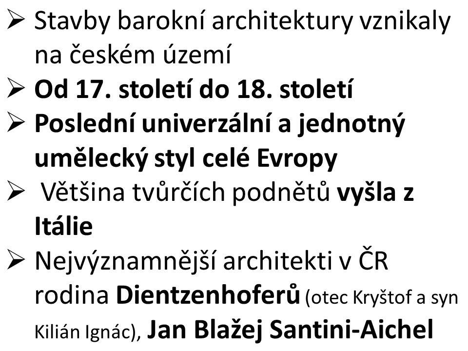  Stavby barokní architektury vznikaly na českém území  Od 17. století do 18. století  Poslední univerzální a jednotný umělecký styl celé Evropy  V