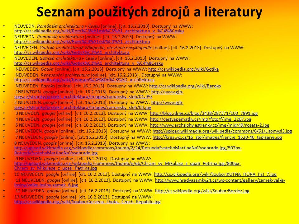 Seznam použitých zdrojů a literatury NEUVEDN. Románská architektura v Česku [online]. [cit. 16.2.2013]. Dostupný na WWW: http://cs.wikipedia.org/wiki/