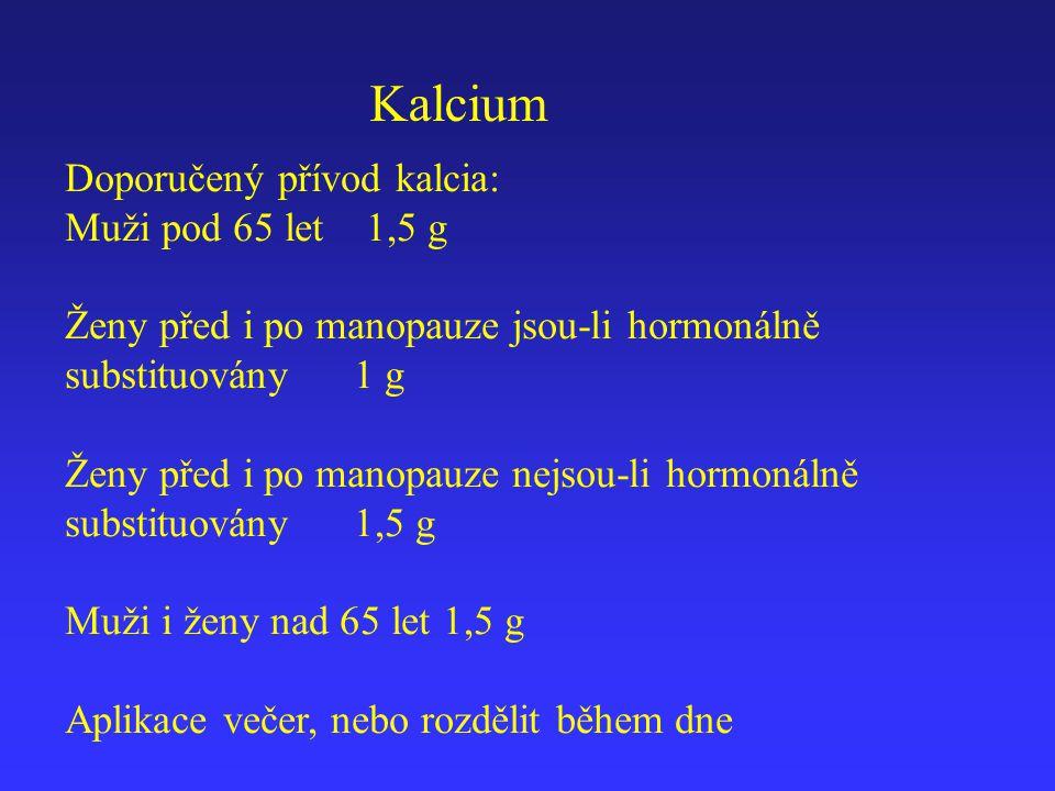 Kalcium Doporučený přívod kalcia: Muži pod 65 let 1,5 g Ženy před i po manopauze jsou-li hormonálně substituovány 1 g Ženy před i po manopauze nejsou-