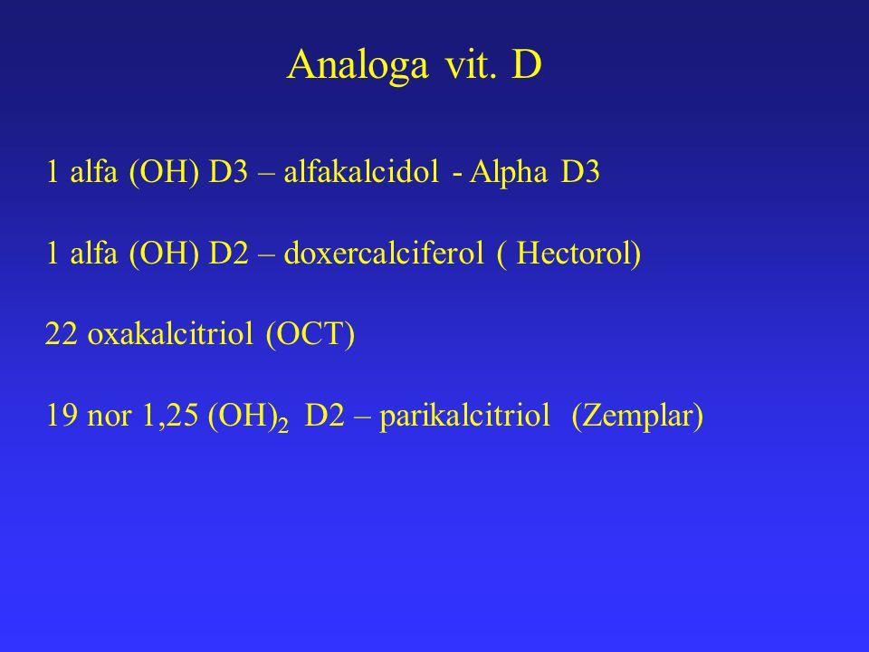 Analoga vit. D 1 alfa (OH) D3 – alfakalcidol - Alpha D3 1 alfa (OH) D2 – doxercalciferol ( Hectorol) 22 oxakalcitriol (OCT) 19 nor 1,25 (OH) 2 D2 – pa