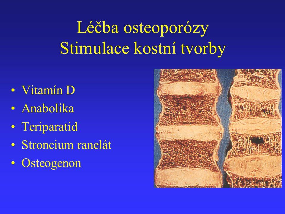 Léčba osteoporózy Stimulace kostní tvorby Vitamín D Anabolika Teriparatid Stroncium ranelát Osteogenon