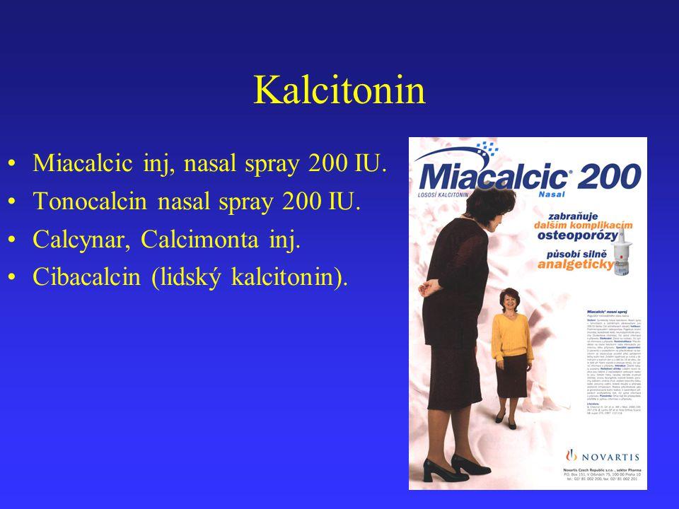 Kalcitonin Miacalcic inj, nasal spray 200 IU. Tonocalcin nasal spray 200 IU. Calcynar, Calcimonta inj. Cibacalcin (lidský kalcitonin).
