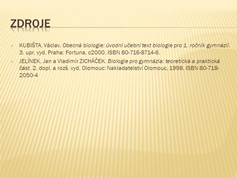  KUBIŠTA, Václav. Obecná biologie: úvodní učební text biologie pro 1. ročník gymnázií. 3. upr. vyd. Praha: Fortuna, c2000. ISBN 80-716-8714-6.  JELÍ