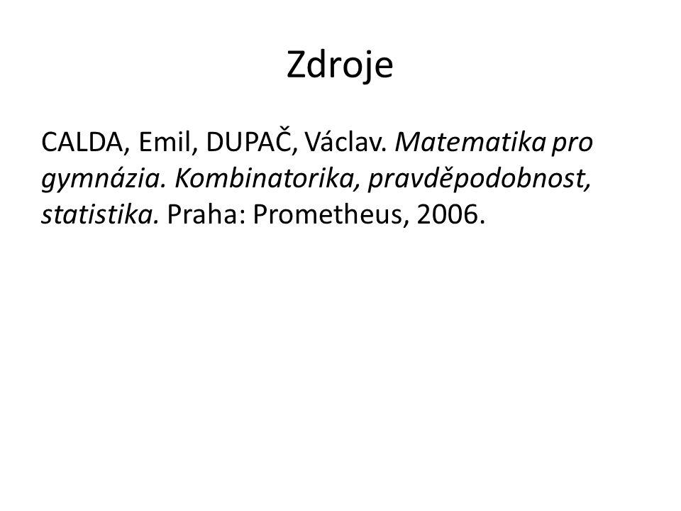 Zdroje CALDA, Emil, DUPAČ, Václav. Matematika pro gymnázia. Kombinatorika, pravděpodobnost, statistika. Praha: Prometheus, 2006.