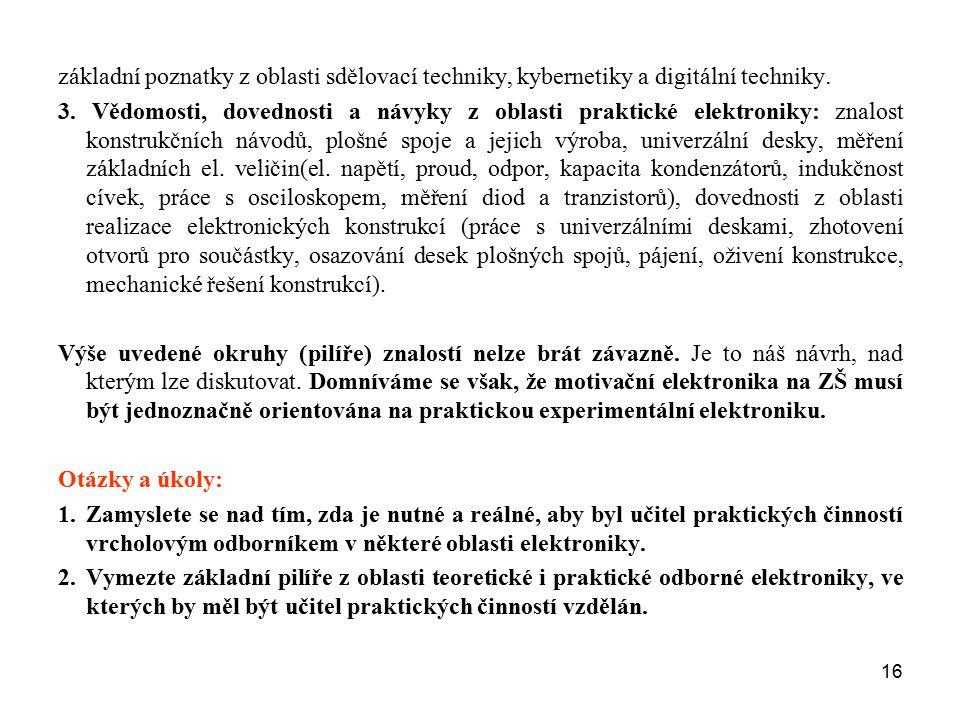 16 základní poznatky z oblasti sdělovací techniky, kybernetiky a digitální techniky. 3. Vědomosti, dovednosti a návyky z oblasti praktické elektroniky