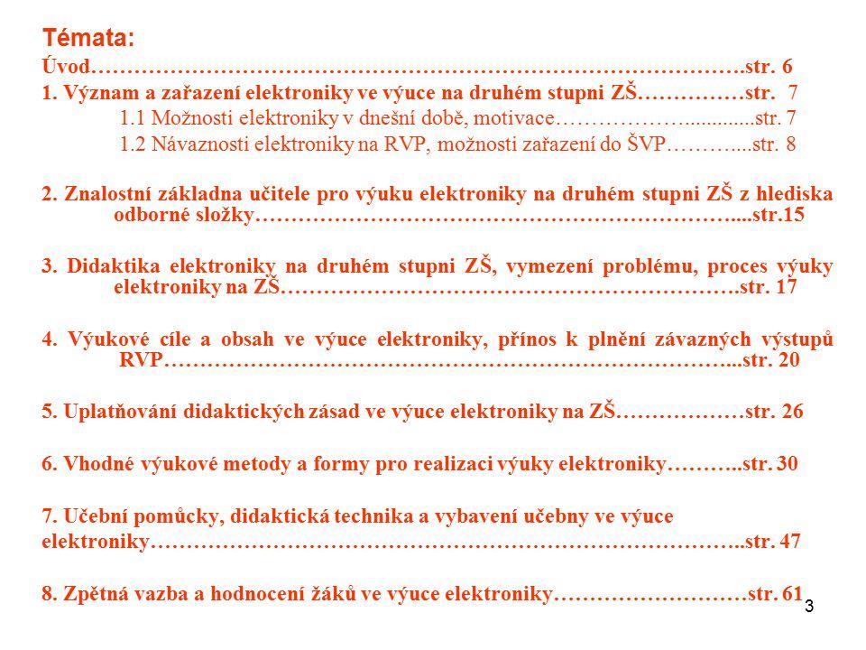 3 Témata: Úvod……………………………………………………………………………….str. 6 1. Význam a zařazení elektroniky ve výuce na druhém stupni ZŠ……………str. 7 1.1 Možnosti elektroniky
