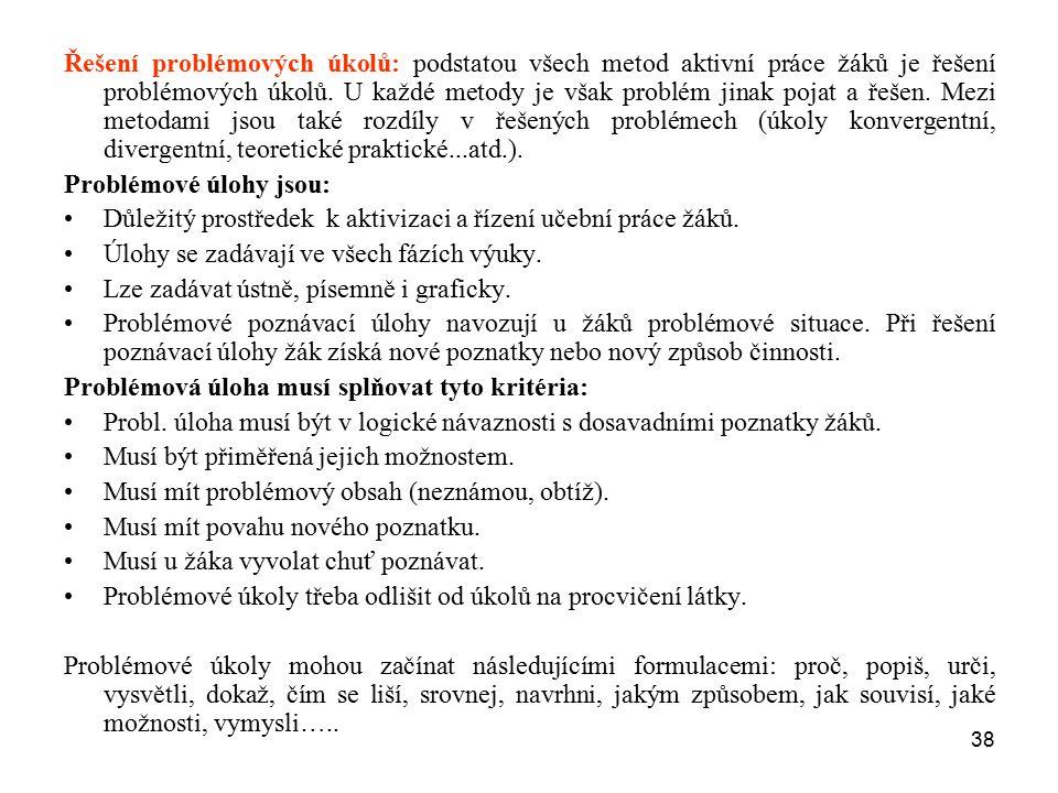 38 Řešení problémových úkolů: podstatou všech metod aktivní práce žáků je řešení problémových úkolů. U každé metody je však problém jinak pojat a řeše