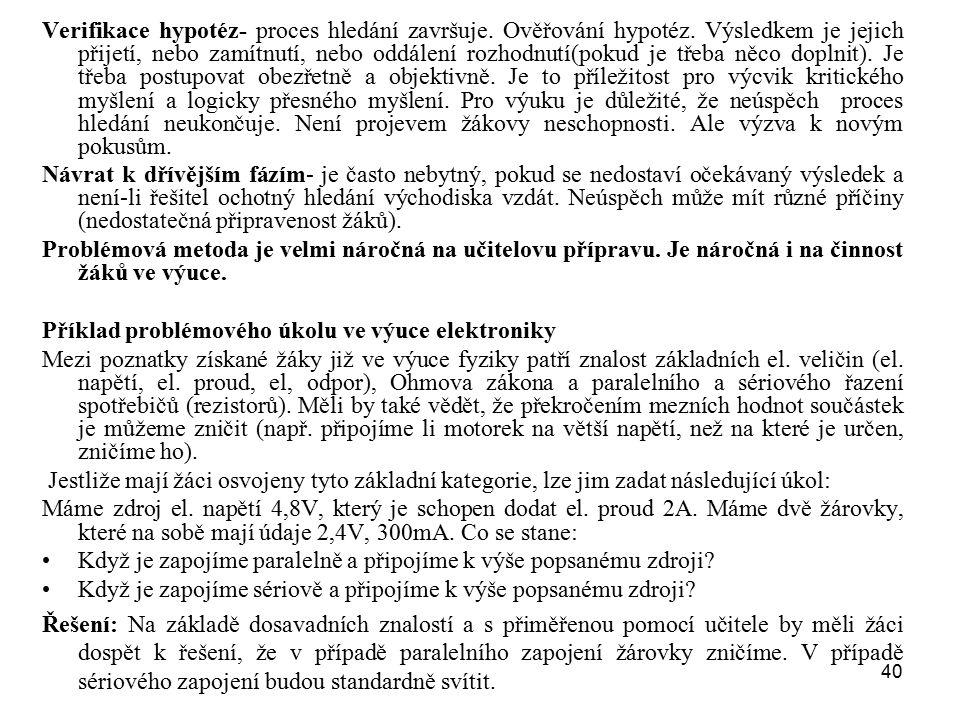 40 Verifikace hypotéz- proces hledání završuje. Ověřování hypotéz. Výsledkem je jejich přijetí, nebo zamítnutí, nebo oddálení rozhodnutí(pokud je třeb