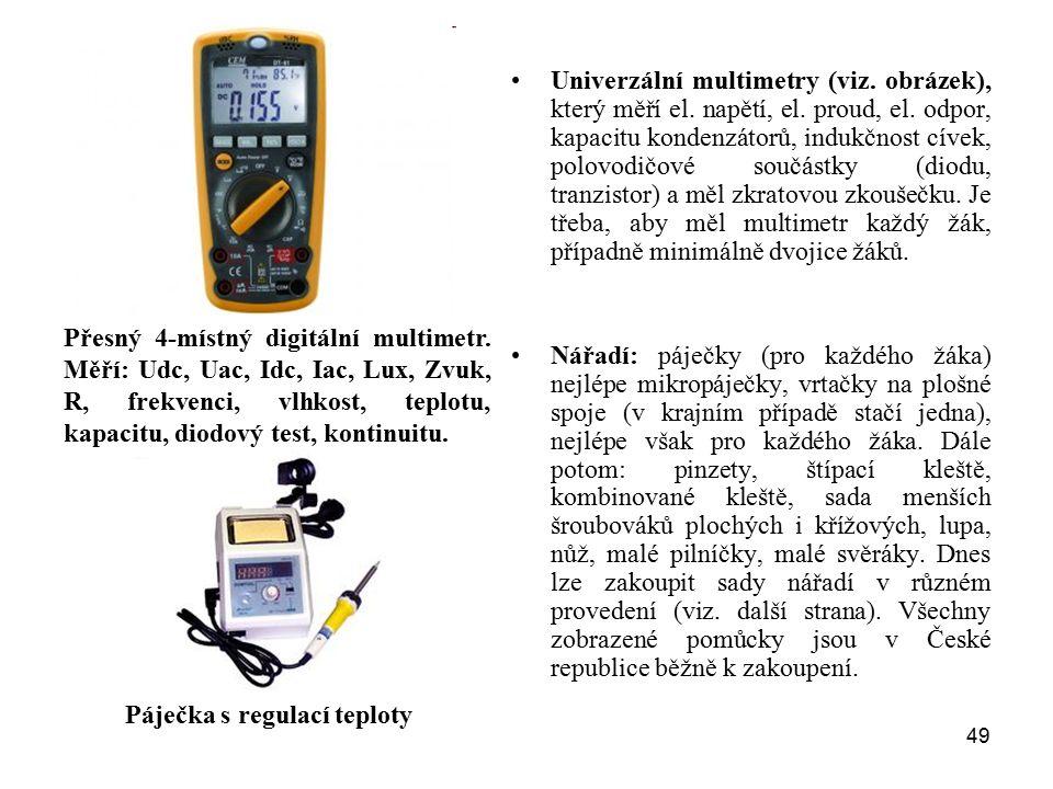 49 Univerzální multimetry (viz. obrázek), který měří el. napětí, el. proud, el. odpor, kapacitu kondenzátorů, indukčnost cívek, polovodičové součástky