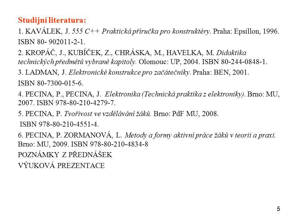 5 Studijní literatura: 1. KAVÁLEK, J. 555 C++ Praktická příručka pro konstruktéry. Praha: Epsillon, 1996. ISBN 80- 902011-2-1. 2. KROPÁČ, J., KUBÍČEK,