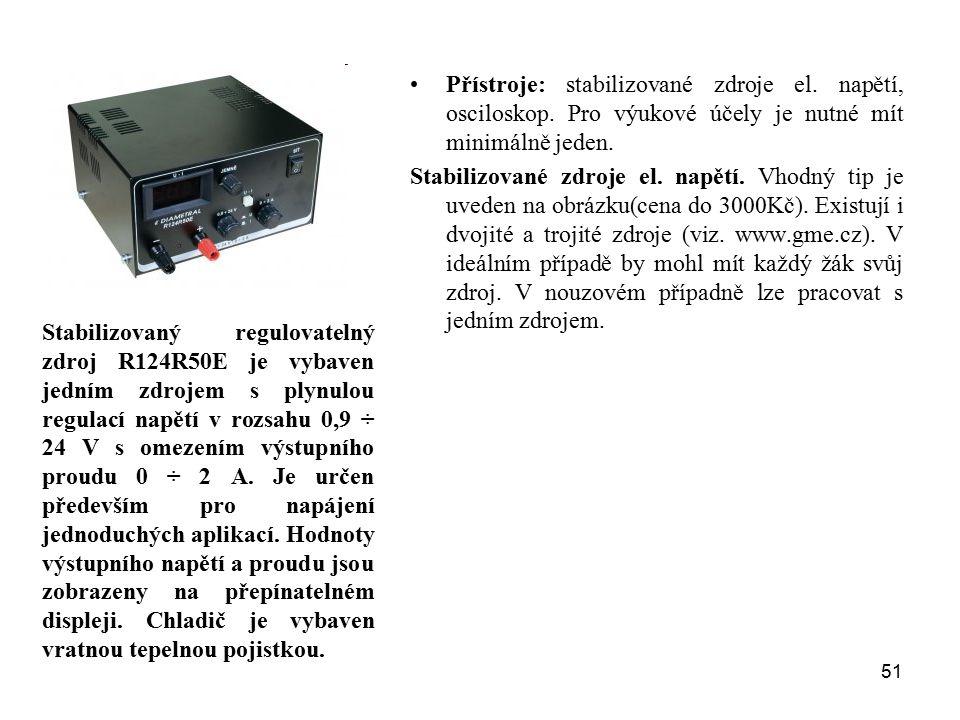 51 Přístroje: stabilizované zdroje el. napětí, osciloskop. Pro výukové účely je nutné mít minimálně jeden. Stabilizované zdroje el. napětí. Vhodný tip