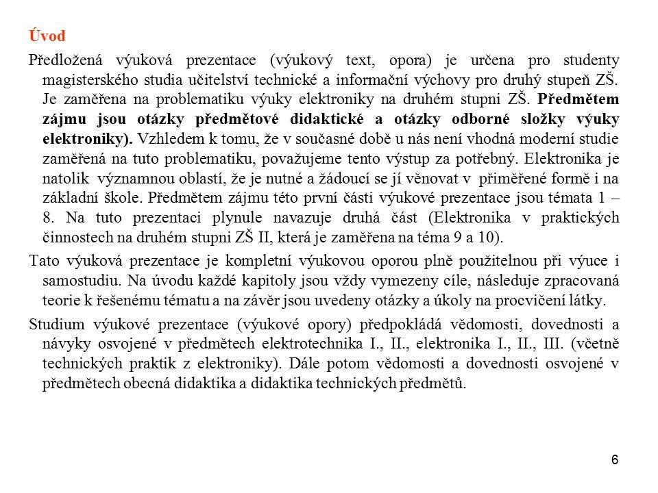 6 Úvod Předložená výuková prezentace (výukový text, opora) je určena pro studenty magisterského studia učitelství technické a informační výchovy pro d