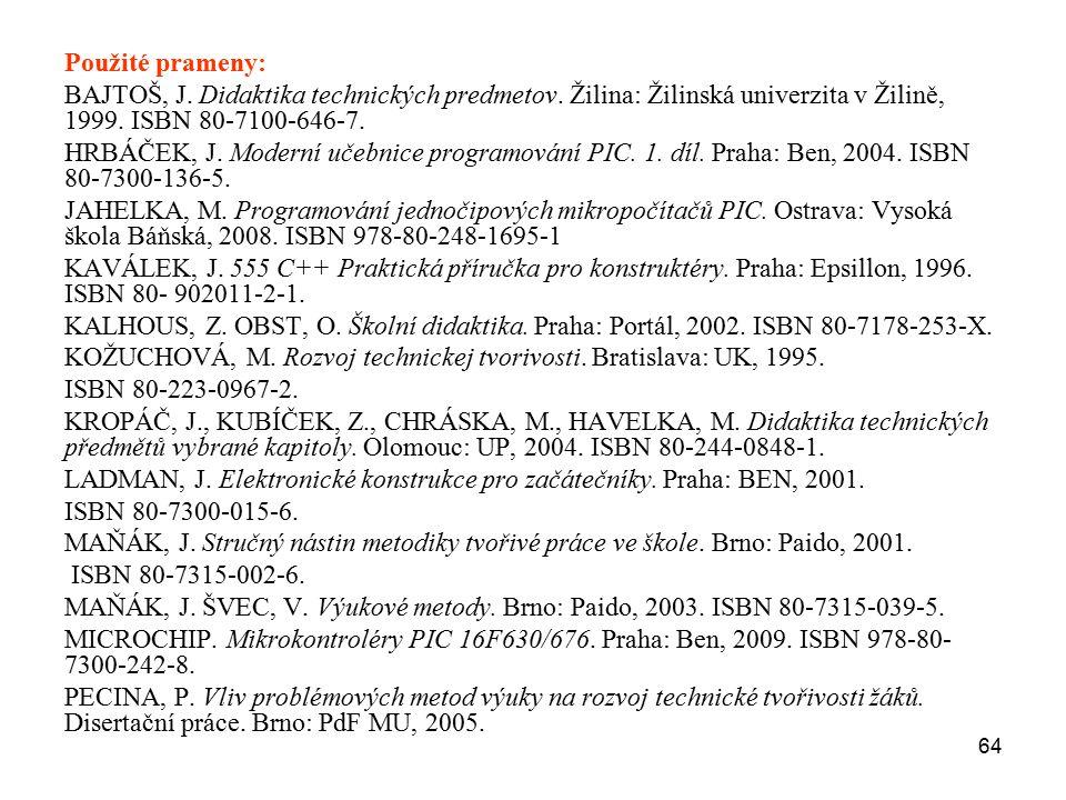 64 Použité prameny: BAJTOŠ, J. Didaktika technických predmetov. Žilina: Žilinská univerzita v Žilině, 1999. ISBN 80-7100-646-7. HRBÁČEK, J. Moderní uč