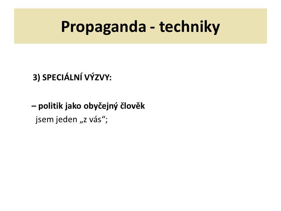 """Propaganda - techniky 3) SPECIÁLNÍ VÝZVY: – politik jako obyčejný člověk jsem jeden """"z vás ;"""