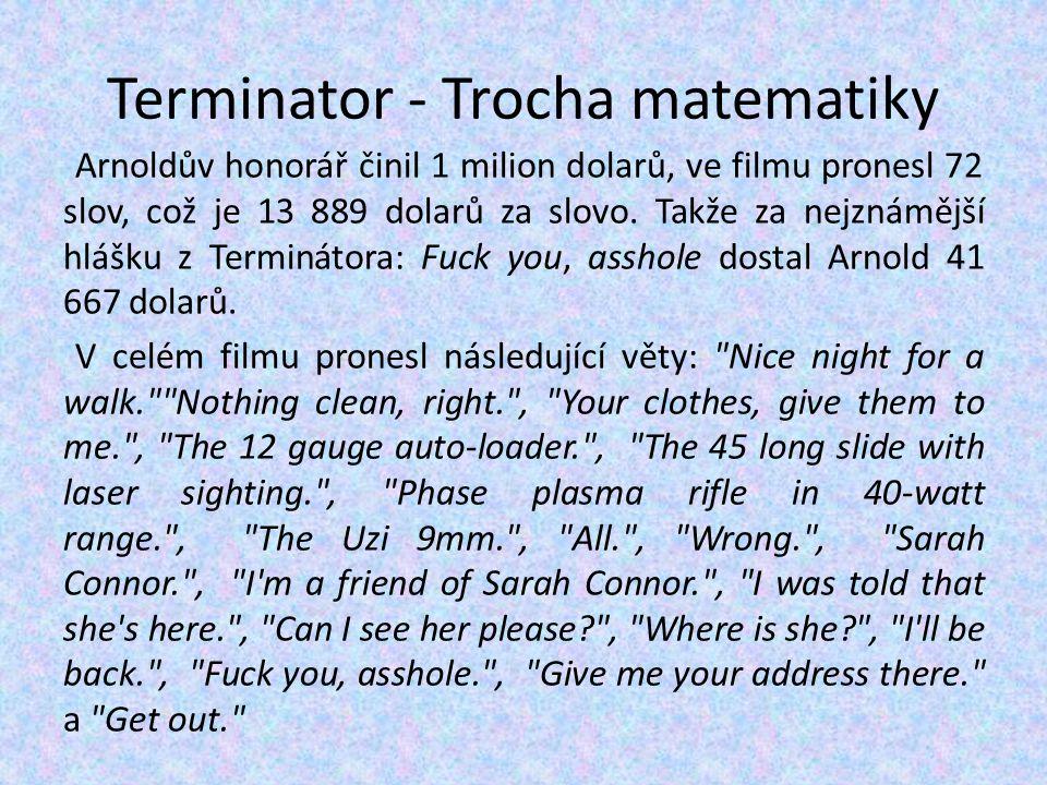 Terminator - Trocha matematiky Arnoldův honorář činil 1 milion dolarů, ve filmu pronesl 72 slov, což je 13 889 dolarů za slovo. Takže za nejznámější h